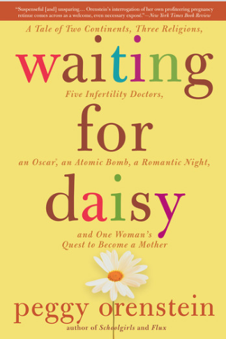 Waiting for Daisy by Peggy Orenstein - Peggy Orenstein's widely hailed and bestselling memoir of her quest for parenthood begins when she tells her new husband that she's not sure she ever wants to be a mother; it ends six years later after she's done almost everything humanly possible to achieve that goal.