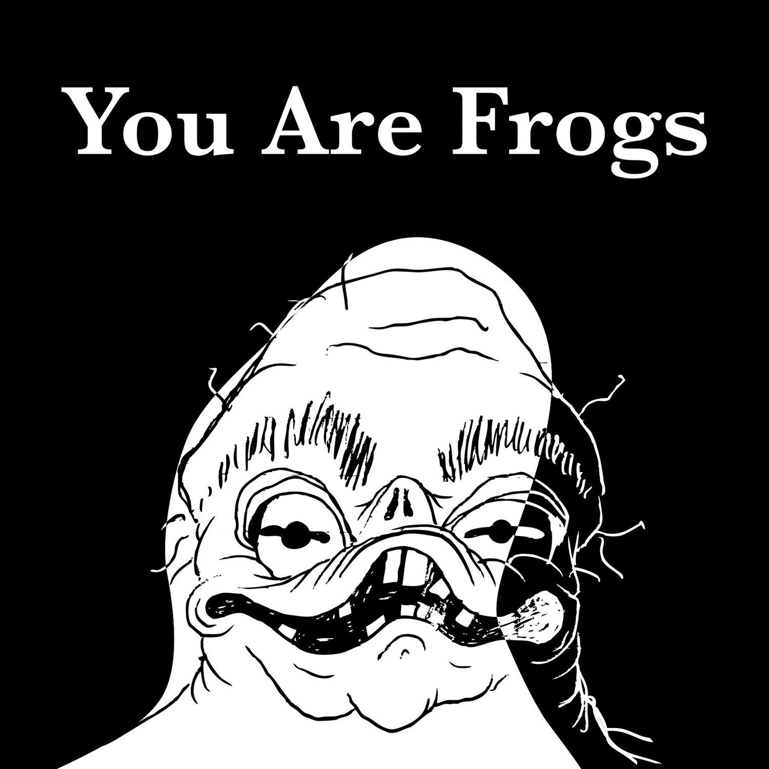 You Are Frogs
