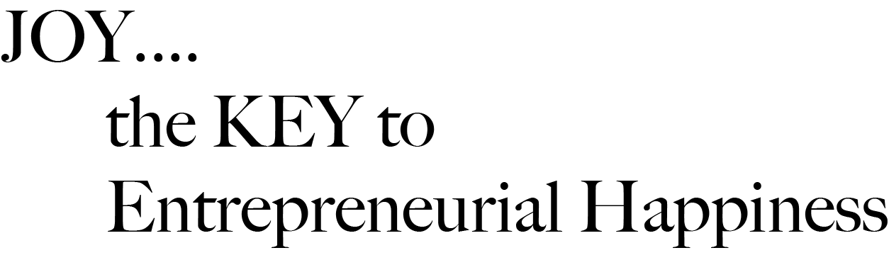 JOY the KEY to Entrepreneurial Happiness