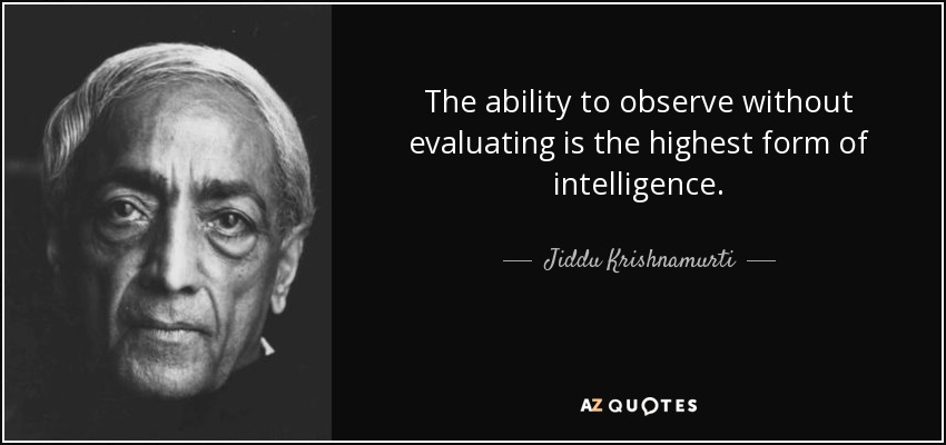 quote-the-ability-to-observe-without-evaluating-is-the-highest-form-of-intelligence-jiddu-krishnamurti-38-16-40.jpg