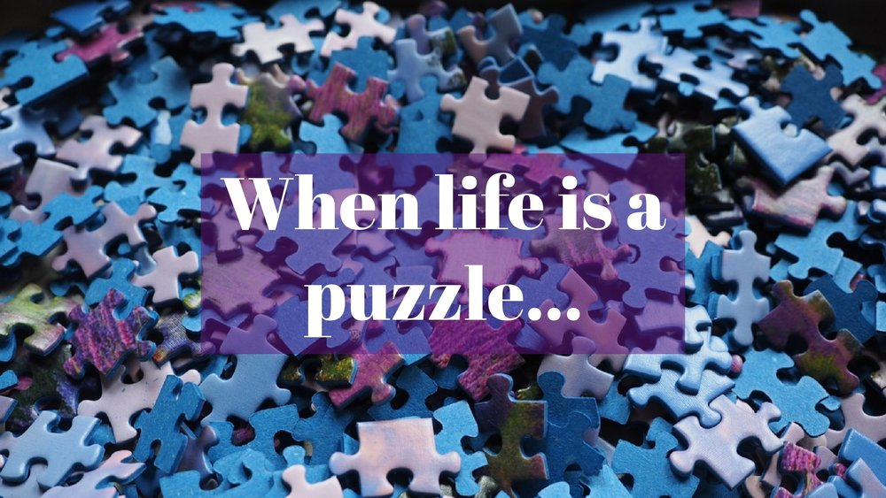 When life is a puzzle...jpg
