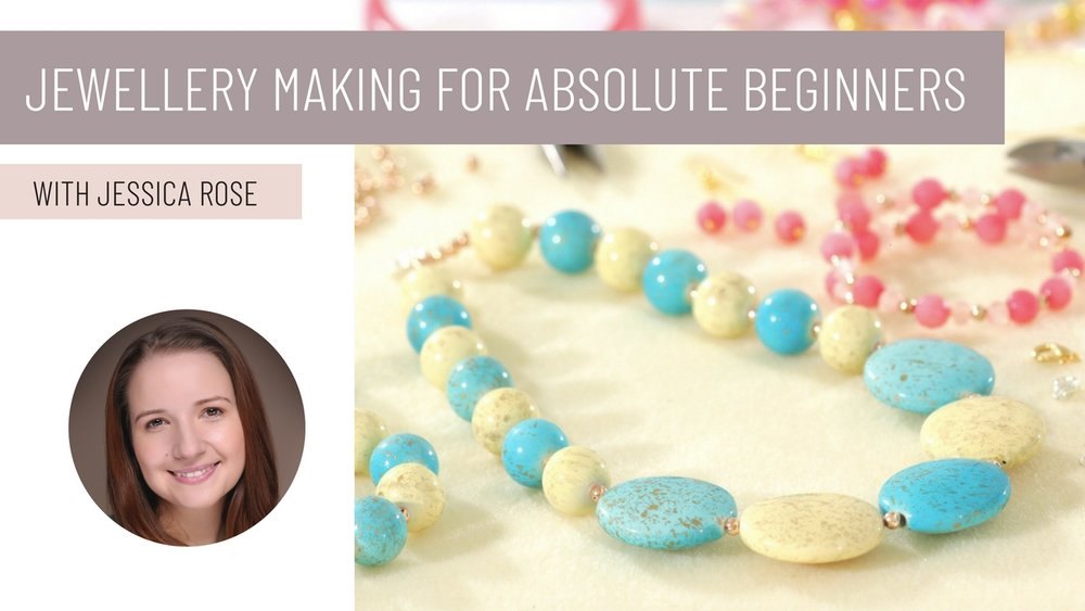 Jewellery Making for Absolute Beginners .jpg