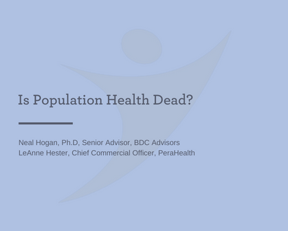 IS POPULATION HEALTH DEAD?   -