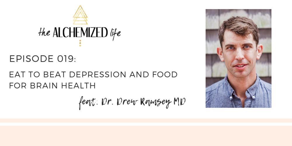 DR DREW RAMSEY ON THE ALCHEMIZED LIFE PODCAST
