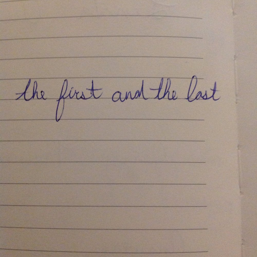"""visual description: a photo of lined paper with the words """"the first and the last"""" written on it"""
