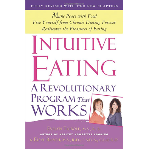 Intuitive Eating by Evelyn Tribole, MS, RD and Elyse Resch, RD, FADA, CEDRD