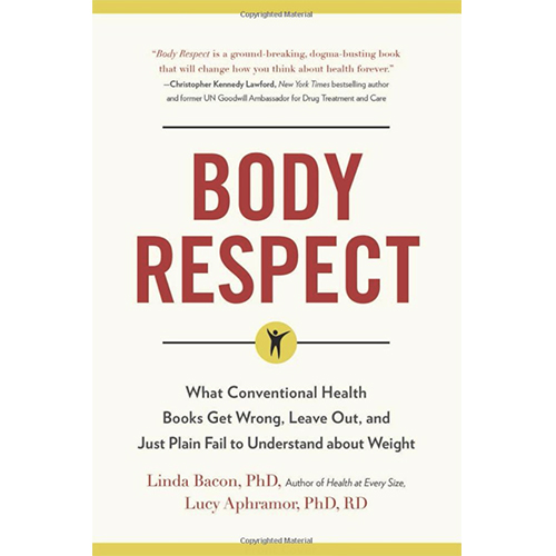 Body Respect by Linda Bacon, PhD and Lucy Aphramor, PhD, RDN