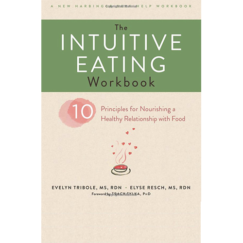 The Intuitive Eating Workbook by Evelyn Tribole, MS, RD and Elyse Resch, RD, FADA, CEDRD