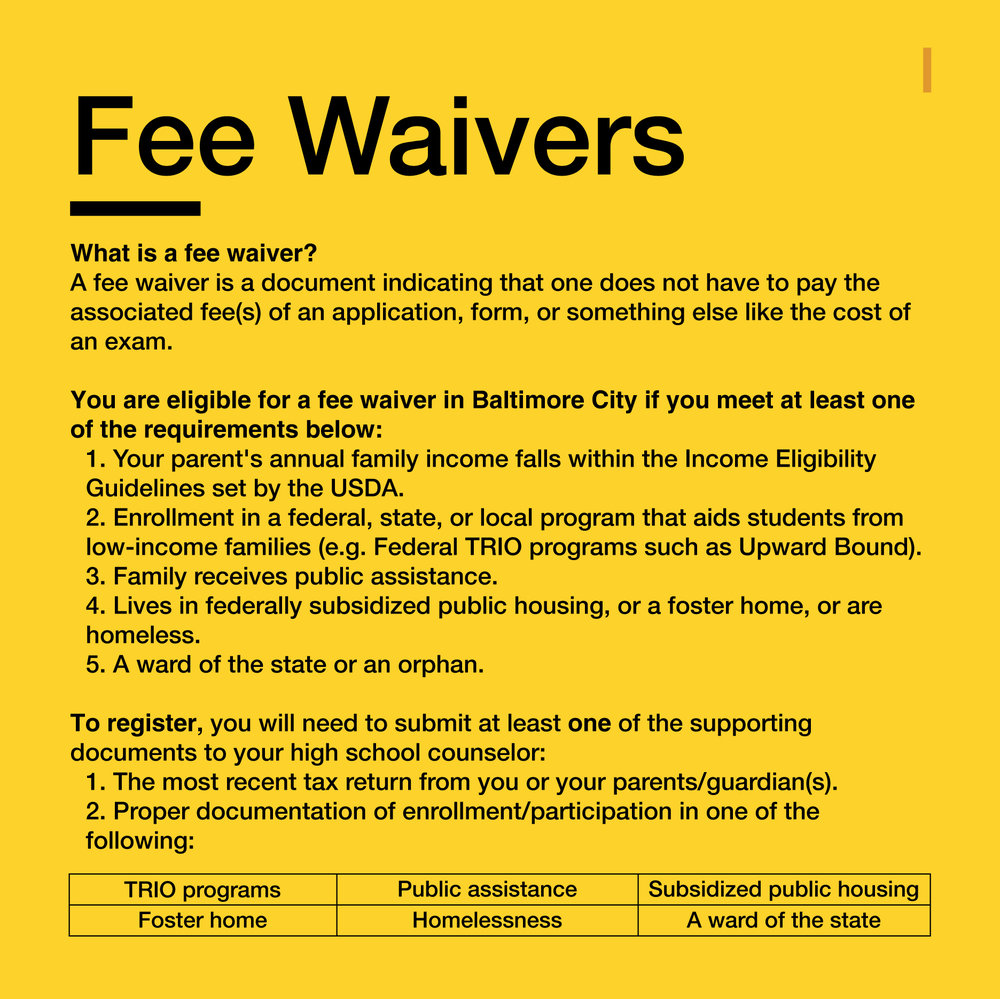 Detailed information on SAT Fee Waivers  can be found on the  Official Website  for SAT fee waivers. You may also check out the Student Brochure in  English  or  Spanish  for more information.   Detailed information on ACT Fee Waivers  can be found on the  Official Website  for ACT fee waivers. You may also check out the ACT Fee Waiver  Eligibility Requirements and Procedures  for 2018-2019.   Income Eligibility Guidelines
