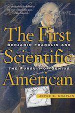 The First Scientific American: Benjamin Franklin and the Pursuit of Genius   Joyce Chaplin