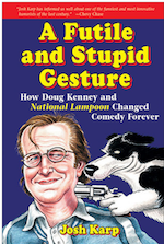 A Futile and Stupid Gesture: How National Lampoon Changed Comedy Forever   Josh Karp