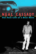 Neal Cassady: The Fast Life of a Beat Hero   David Sandison and Graham Vickers