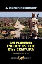 US Foreign Policy in the Twenty-First Century: Gulliver's Travails, 1st edition   J. Martin Rochester