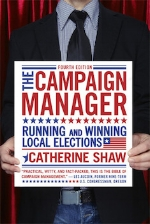 The Campaign Manager: Running and Winning Local Elections, 4th edition   Catherine Shaw