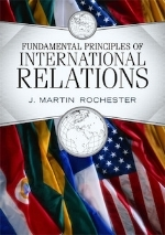 Fundamental Principles of International Relations, 1st edition   J. Martin Rochester