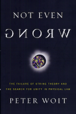 Not Even Wrong: The Failure of String Theory and the Search for Unity in Physical Law   Peter Woit