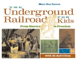 The Underground Railroad for Kids: From Slavery to Freedom with 21 Activities   Mary Kay Carson