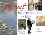 Monet and the Impressionists for Kids: Their Lives and Ideas, 21 Activities   Carol Sabbeth