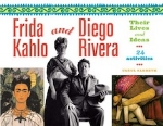 Frida Kahlo and Diego Rivera: Their Lives and Ideas, 24 Activities   Carol Sabbeth