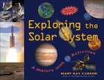 Exploring the Solar System: A History with 22 Activities   Mary Kay Carson