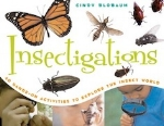 Insectigations: 40 Hands-on Activities to Explore the Insect World   Cindy Blobaum