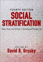 Social Stratification: Class, Race, and Gender in Sociological Perspective, 4th edition   David B. Grusky