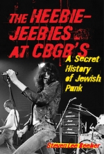 The Heebie-Jeebies at CBGB's: A Secret History of Jewish Punk   Steven Lee Beeber