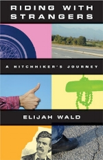Riding with Strangers: A Hitchhiker's Journey   Elijah Wald