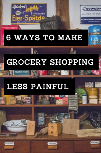 6 Ways to Make Grocery Shopping Less Painful