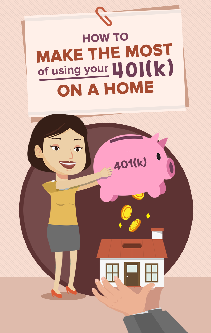 How To Make The Most Of Using Your 401(k) On A Home