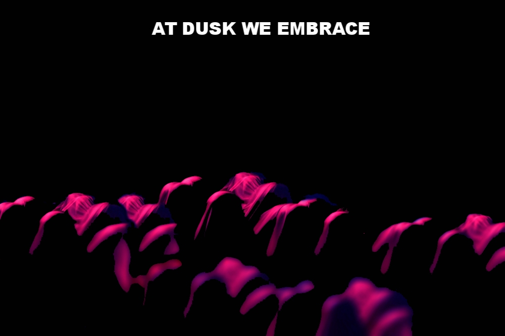 AT DUSK WE EMBRACE