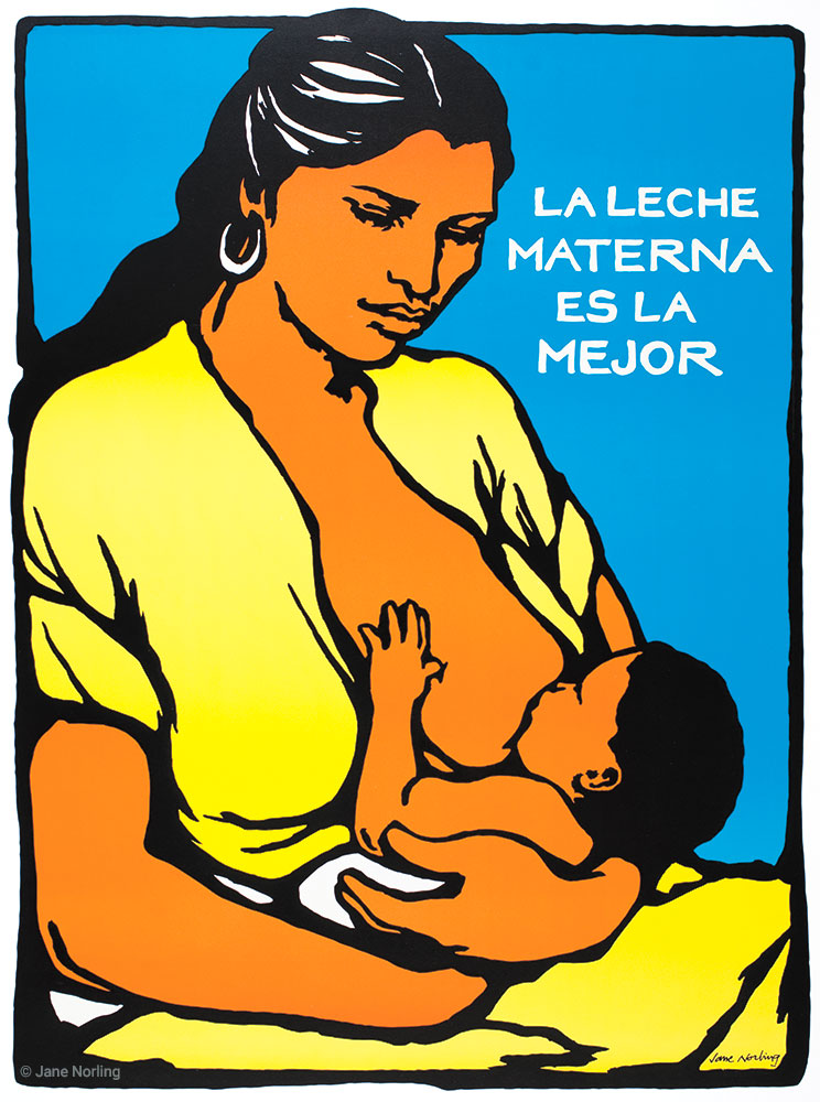 "La Leche Materna Es La Mejor , screenprint, 23""x17"", San Francisco, 1980.  Primary image of three posters commissioned by Food & Nutrition Services of Santa Cruz, San Benito and Monterey Counties, part of an education project with farmworking families. Printed by La Raza Graphic Center of   San Francisco.  Offset version, 1987 Syracuse Cultural Workers.  Included in traveling exhibition  Women's Rights Are Human Rights: International Posters on Gender-based Inequality, Violence and Discrimination , 2016-present.  Selected December 2017 for permanent display in National Academy of Medicine's on-line site  Visualize Health Equity ."