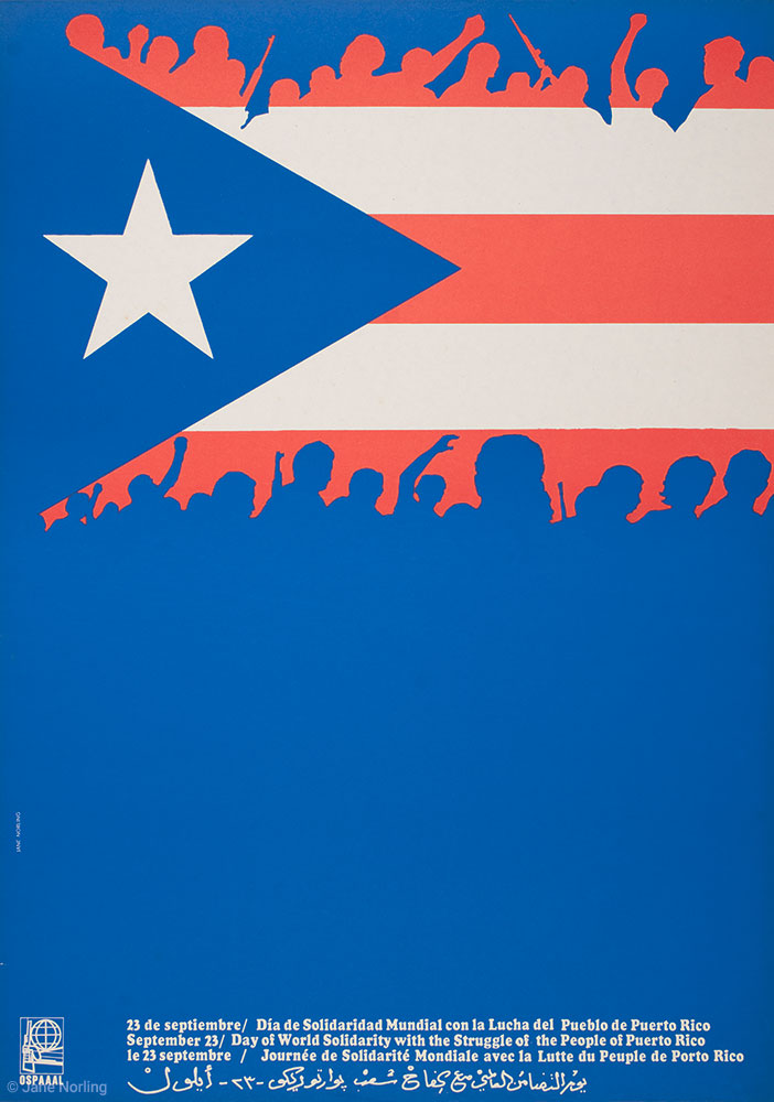 "Día de Solidaridad Mundial con la Lucha del Pueblo de Puerto Rico/Day of World Solidarity with the Struggle of the People of Puerto Rico , offset, 26""x19"", Havana, Cuba, 1973.  Designed while on staff at the Solidarity Organization of the People of Africa, Asia, and Latin America (OSPAAAL), a connection between my print & publishing collective Peoples Press and OSPAAAL."