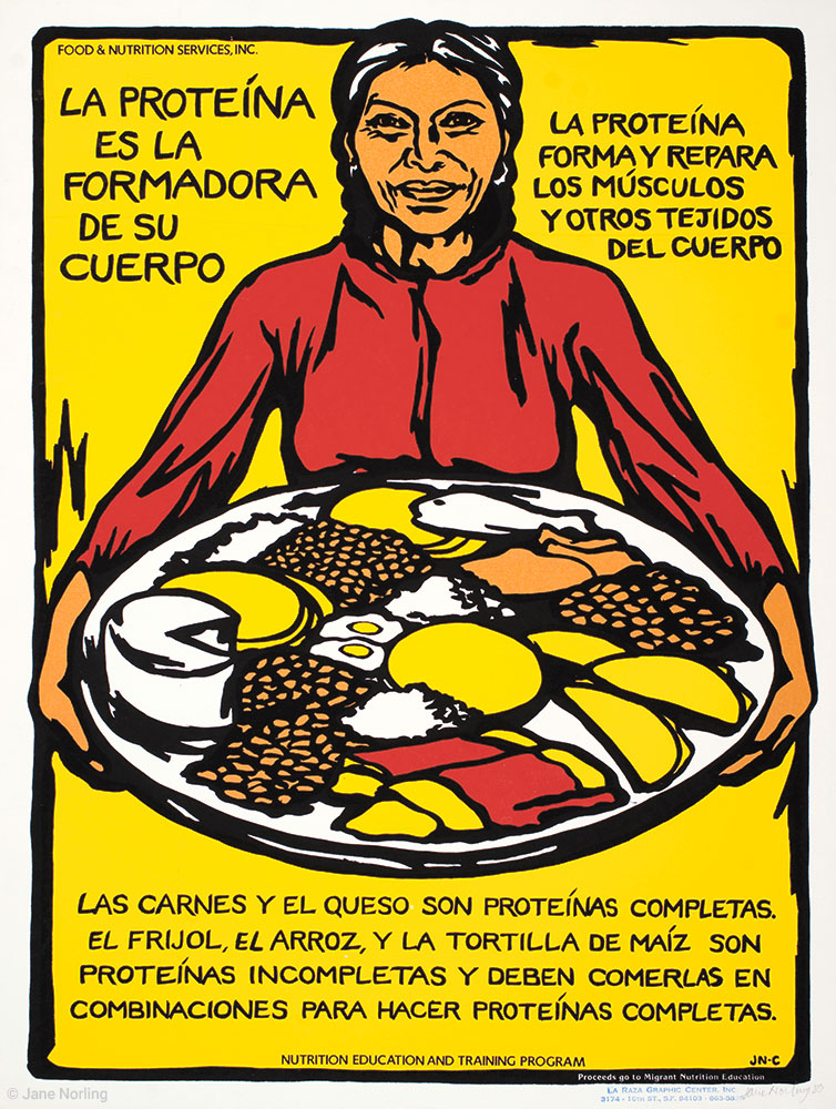 "La Proteína es la Formadora de su Cuerpo , screenprint, 23""x17"", San Francisco, 1980.  With  La Leche Materna Es La Mejor,  commissioned by Food & Nutrition Services of Santa Cruz, San Benito and Monterey Counties, part of an education project with farmworking families. Printed by La Raza Graphic Center of San Francisco."