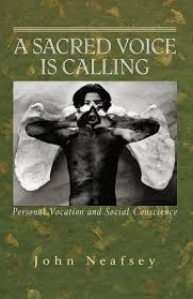 A Sacred   Voice is Calling: Personal Vocations and Social Conscience,  John Neafsey