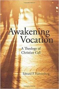 Awakening Vocation:A Theology of Christian Call , Edward P. Hahnenberg