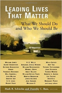 Leading Lives that Matter: What WeShould Do and Who We Should Be , Dorothy Bass and Mark Schwehn