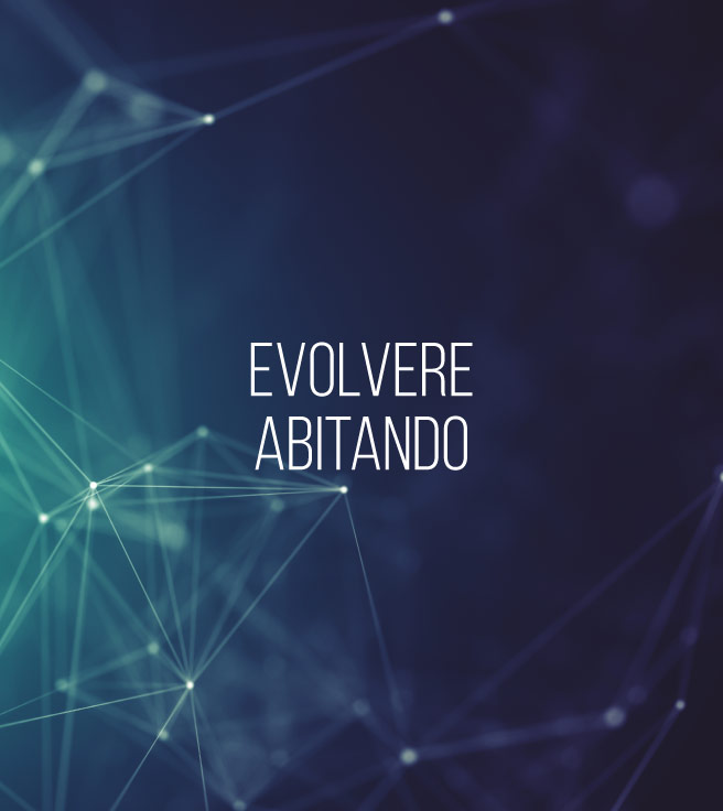 EVOLVERE ABITANDO - Once applied to the residential project, the Map of Opportunities becomes the starting point for an evolutionary path aimed at making your house a place where happiness and a deep sense of well-being can finally be achieved and achieved.[EVOLVERE ABITANDO]