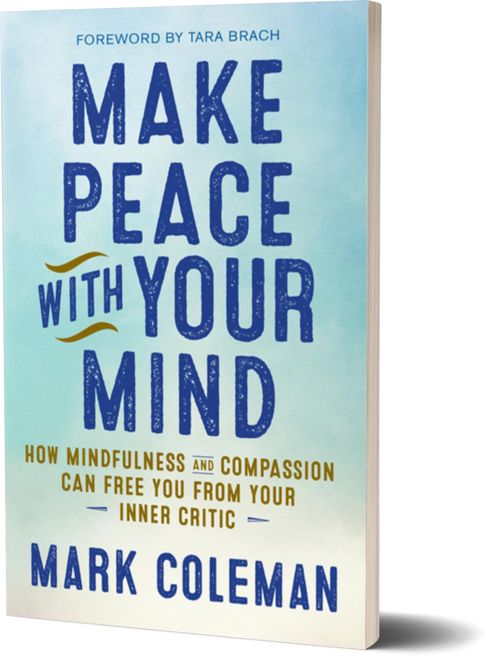Make Peace with Your Mind- How Mindfulness and Compassion Can Free You from Your Inner Critic by Mark Coleman.png
