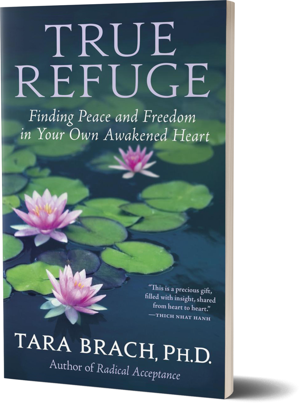True Refuge- Finding Peace and Freedom in Your Own Awakened Heart by Tara Brach, Ph.D.png