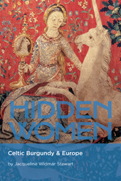 The newest book in the series: HIDDEN WOMEN: Celtic Burgundy & Europe