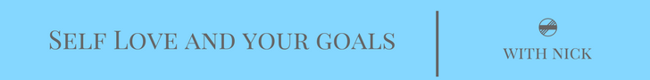 Self Love and Your Goals -