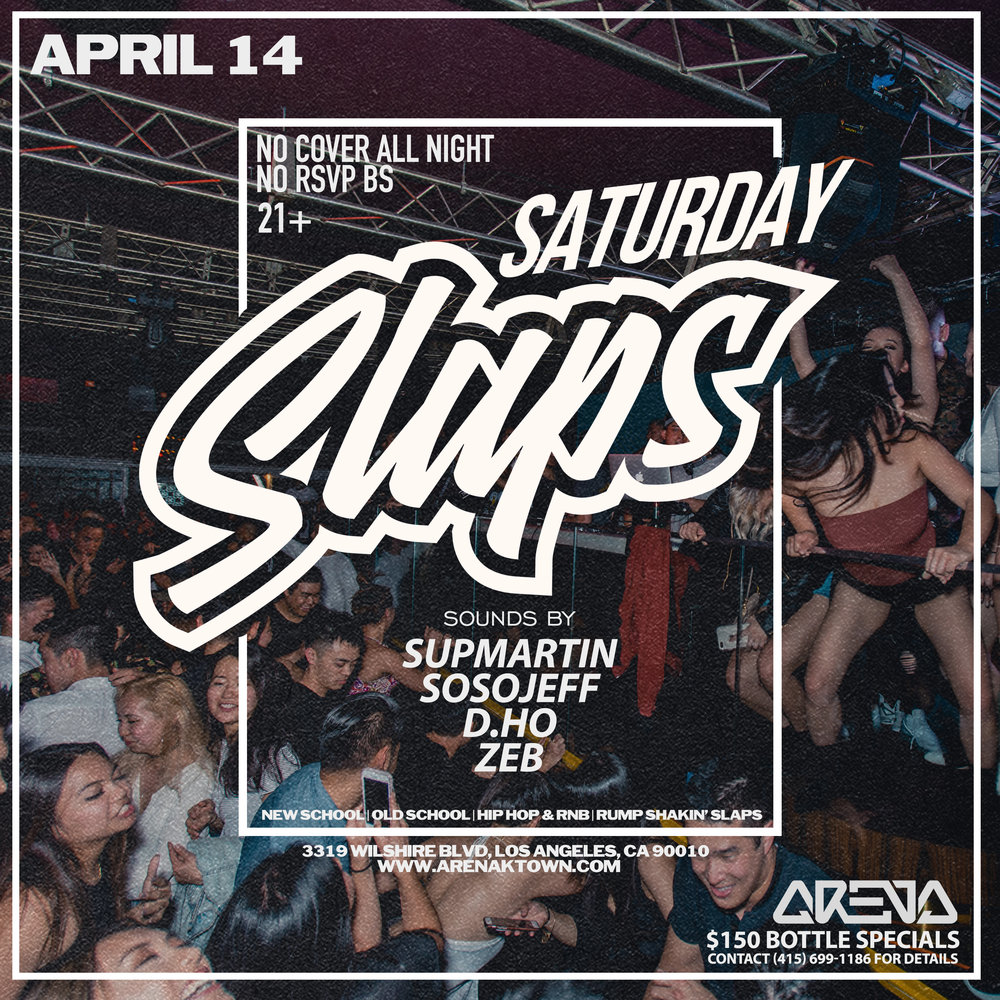 Come celebrate the third Saturday after the grand opening of Arena Saturday April 14th!     ***FREE COVER ALL NIGHT*** 21+  NO RSVP BS, JUST COME THRU!     $150 bottle service specials - LIMITED SUPPLY     We proudly present the first of a weekly party:  SATURDAY SLAPS - A night full of rump shakin', booty poppin', 2-steppin', ratchet hip hop slaps!     Anyone and everyone with a groove is welcome :)     On the wheels of steel:  SUPMARTIN  SOSOJEFF  D.HO  ZEB     Come dance with us!!  **EARLY ARRIVAL IS SUGGESTED**     ARENA KTOWN | HIP HOP, ALL DAY EVERYDAY | 3319 Wilshire Blvd, Los Angeles, CA 90010 | 9PM-2AM  Bottle Service: (415) 699-1186        #idoitfortheratchets