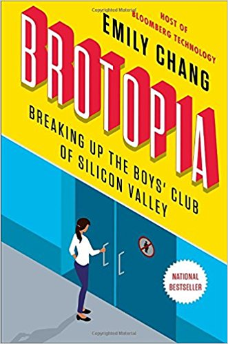 Emily Chang's   Brotopia: Breaking Up the Boys' Club of Silicon Valley