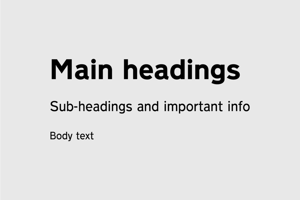 Main Headings -New Transport Bold 40pt,Sub-headings and important info -New Transport Light 20pt,Body copy -New Transport Light 15pt
