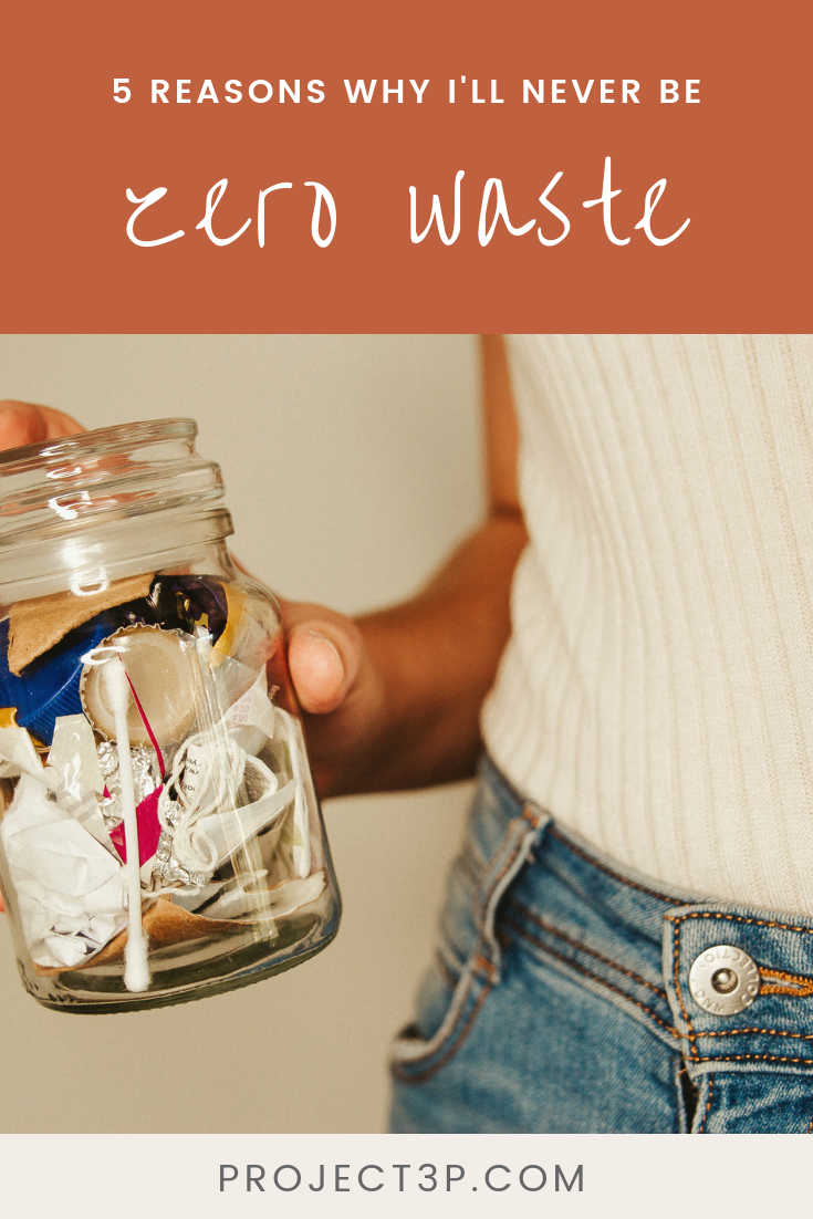 Sustainable Living: 5 Reasons Why I'll Never Be Zero Waste Sustainable Living Low Impact No Trash