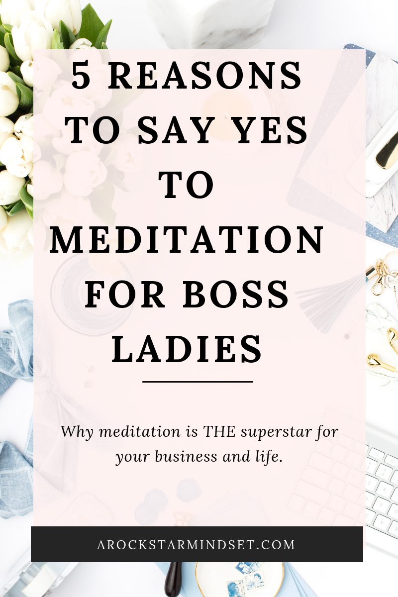 Blog post - 5 REASONS TO SAY YES TO MEDITATION FOR BOSS LADIES (1).png