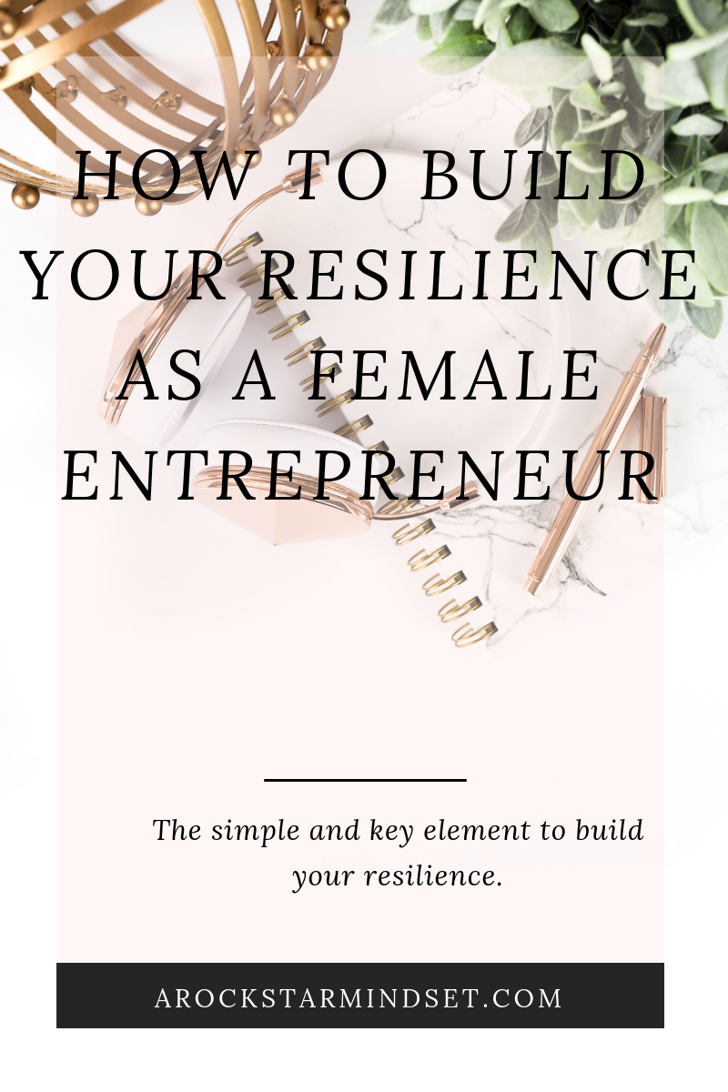 How To Build Your Resilience As A Female Entrepreneur