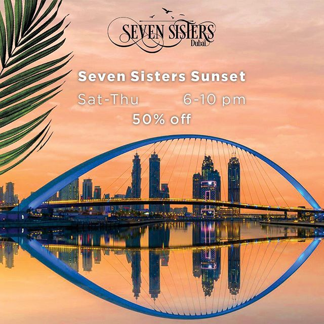 50% off from 6-10 pm every day of the week except Friday. Need we say more? See you at #SevenSistersDubai this week, book your table 📞 +971-56-7754777