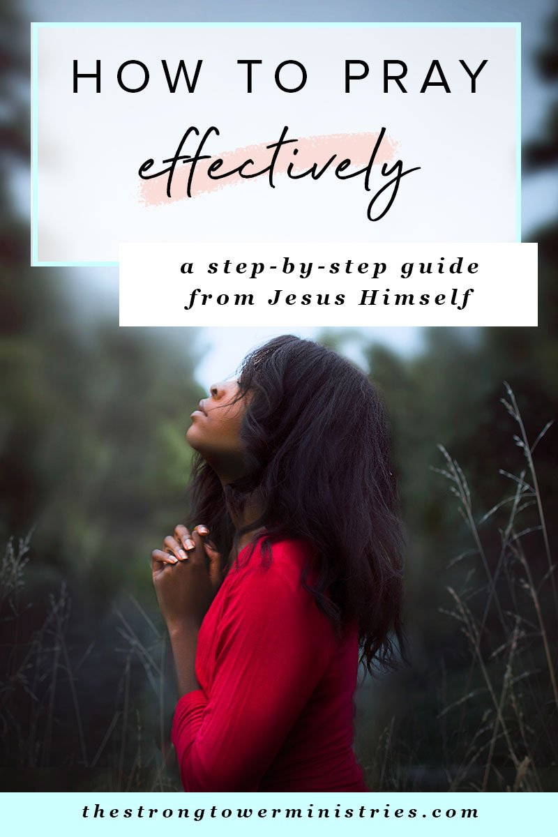 How to Pray Effectively: a Step-By-Step Guide from Jesus Himself ...